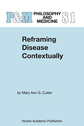 Reframing Disease Contextually (Philosophy and Medicine, Band 81) (The In A Mind Of Cutter)