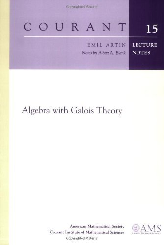 Algebra with Galois Theory (Courant Lecture Notes) by Emil Artin (2007-10-25)