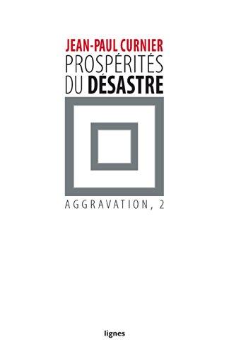 Aggravation : Tome 2, Prospérités du désastre par Jean-Paul Curnier