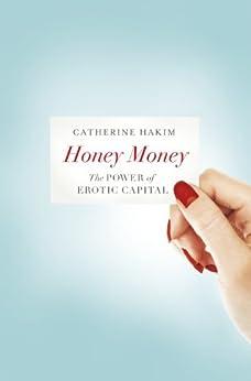 Honey Money: The Power of Erotic Capital von [Hakim, Catherine]