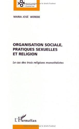 Organisation sociale, pratiques sexuelles et religion : Le cas des trois religions monothéistes par Maria José Werebe