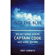 Into the Blue: Boldly Going Where Captain Cook Has Gone Before by TONY HORWITZ (2002-08-01)
