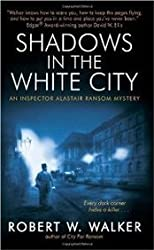 Shadows in the White City: An Inspector Alastair Ransom Mystery (Inspector Alastair Ransom Mysteries)