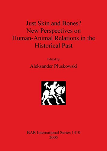 Just Skin and Bones? New Perspectives on Human-Animal Relations in the Historical Past (British Archaeological Reports British Series, Band 1410)