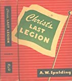 Christs Last Legion : Second Volume of a Seventh-day Adventists, Covering the Years 1901-1948