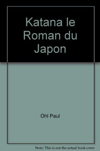 Katana le Roman du Japon par Ohl Paul