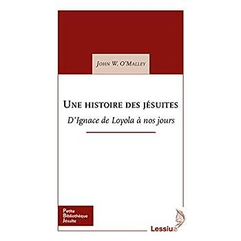 Une histoire des Jésuites - D'Ignace de Loyola à nos jours