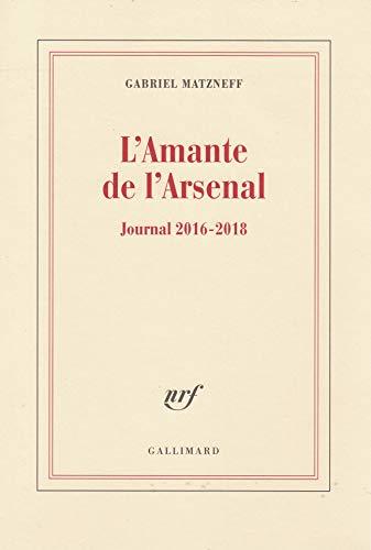 L'Amante de l'Arsenal: Journal 2016-2018