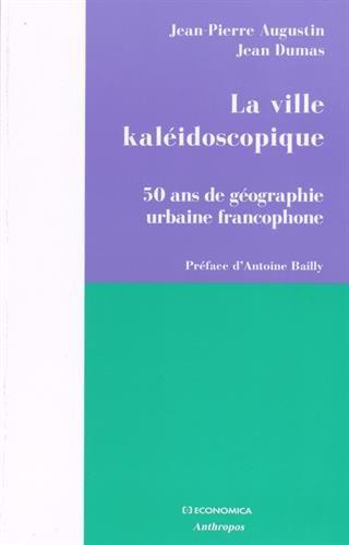 La ville kalidoscopique : 50 ans de gographie urbaine francophone