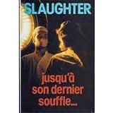 Jusqu'à son dernier souffle... / Slaughter Frank G. | Slaughter, Frank G.. Auteur