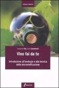 Il vino fai da te. Introduzione all'enologia e alla tecnica della microvinificazione