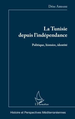 La Tunisie depuis l'indépendance: Politique, Histoire, Identité