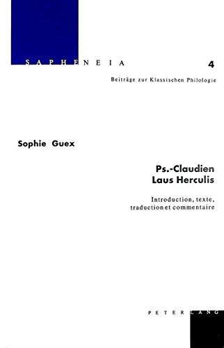 Ps.-Claudien Laus Herculis: Introduction, texte, traduction et commentaire (Sapheneia : Beiträge zur Klassischen Philologie) par Sophie Guex