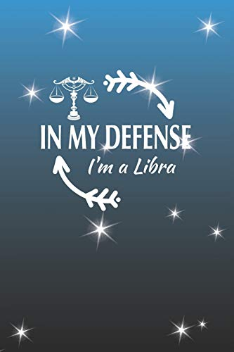 In My Defense I'm A Libra: Libra Zodiac Sign Blank Lined Journal