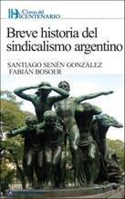 Breve historia del sindicalismo argentino/Brief History of Argentine Trade Unionism