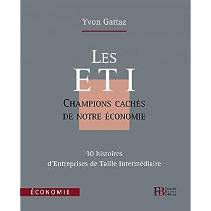 Les ETI, champions cachés de notre économie : 30 histoires d'Entreprises de Taille Intermédiaire