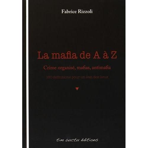 La mafia de A à Z : Crime organisé, mafias, antimafia : 160 définitions pour un état des lieux