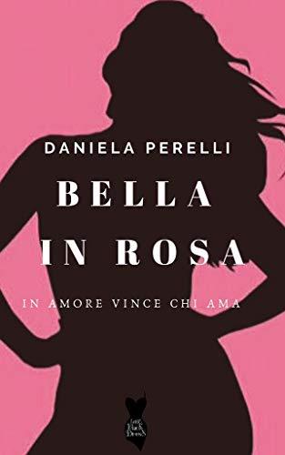 Bella in Rosa (Collana Little Black Dress) di [Daniela Perelli]