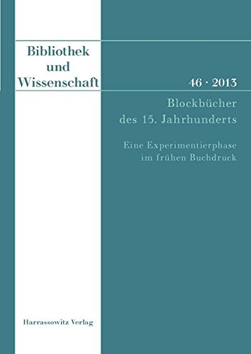 Bibliothek und Wissenschaft 46 (2013): Blockbücher des 15. Jahrhunderts. Eine Experimentierphase im frühen Buchdruck. Beiträge der Fachtagung in der ... München am 16. und 17. Februar 2012