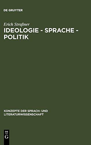 Ideologie - Sprache - Politik: Grundfragen ihres Zusammenhangs (Konzepte der Sprach- und Literaturwissenschaft, Band 37)