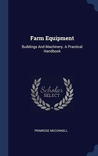 Farm Equipment (Farm Equipment: Buildings and Machinery.)