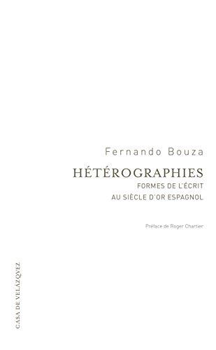 Hétérographies: Formes de l'écrit au Siècle d'or espagnol (Essais de la Casa de Velázquez)