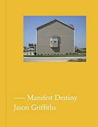 Manifest Destiny: A Guide to the Essential Indifference of American Suburban Housing by Jason Griffiths (2011-08-31)