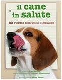 Il cane in salute. Cinquanta ricette nutrienti e gustose
