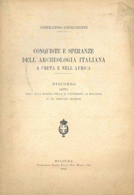 Conquiste e speranze dell'archeologia italiana a Creta e nell'Africa. Discorso.