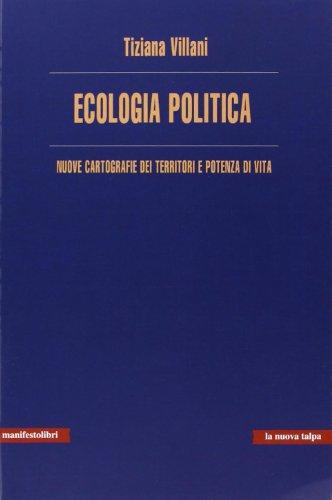 Ecologia politica. Nuove cartografie dei territori e potenza di vita
