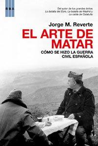 Descargar Libro El arte de matar: Como se hizo la guerra civil española (HISTORIA) de Jorge Martínez Reverte
