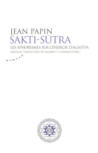 Sakti Sutra - les Aphorismes Sur l'Energie d'Agastya par Agastya