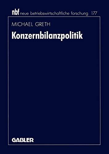 Konzernbilanzpolitik (neue betriebswirtschaftliche forschung (nbf) (182), Band 182)