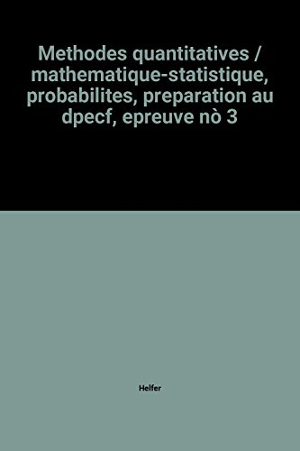 Methodes quantitatives / mathematique-statistique, probabilites, preparation au dpecf, epreuve nò 3