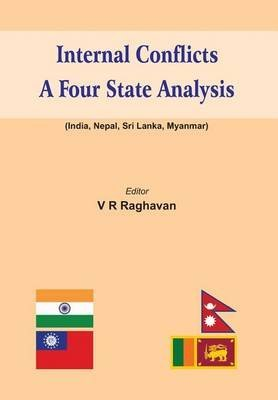 [(Internal Conflicts: A Four State Analysis (India-Nepal-Sri Lanka-Myanmar))] [ Edited by V. R. Raghavan ] [March, 2013]