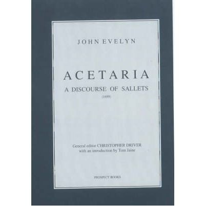 [(Acetaria: A Discourse of Sallets)] [ By (author) John Evelyn, Volume editor Christopher Driver, Introduction by Tom Jaine ] [October, 2003]