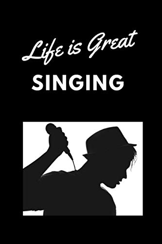 Life is Great Singing: Notebook/Journal 120 Blank Lined Page 6