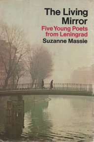 The Living Mirror - Five Young Poets from Leningrad. Translations by Max Hayward with Suzanne Massie and George L. Kline. Poetic Versions by Paul Roche and John Statathos.