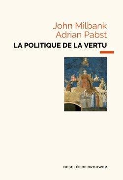 La politique de la vertu : Post-libéralisme et avenir humain