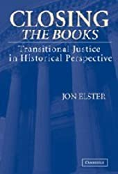 Closing the Books: Transitional Justice in Historical Perspective by Jon Elster (2004-09-06)