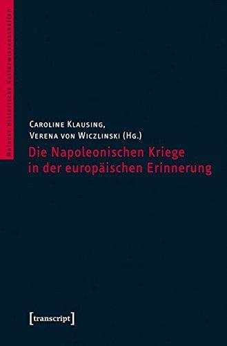 Die Napoleonischen Kriege in der europäischen Erinnerung (Mainzer Historische Kulturwissenschaften)