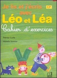 Je lis et j'écris avec Léo et Léa : Cahier d'exercices, CP par Thérèse Cuche, Michelle Sommer
