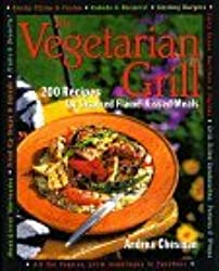 The Vegetarian Grill: 200 Recipes for Inspired Flame-Kissed Meals by Andrea Chesman (1998-04-21)