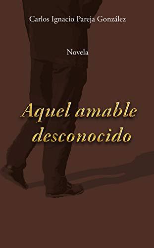 Aquel amable desconocido por Carlos Ignacio Pareja González