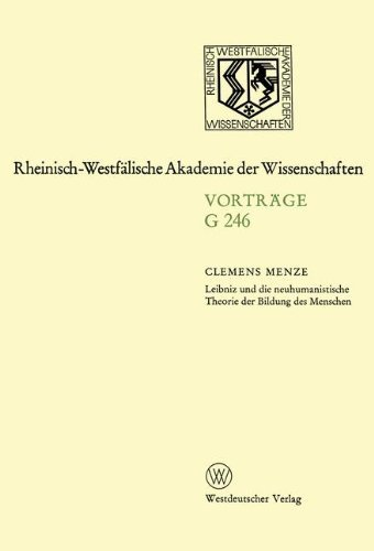Leibniz und die neuhumanistische Theorie der Bildung des Menschen: 247. Sitzung am 19. M????rz 1980 in D????sseldorf (Rheinisch-Westf????lische Akademie der Wissenschaften) (German Edition) by Clemens Menze (1980-01-01)