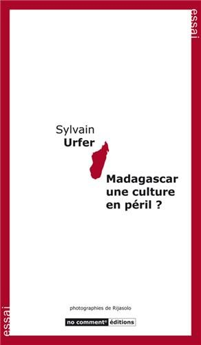 Madagascar une culture en péril ? par Sylvain Urfer