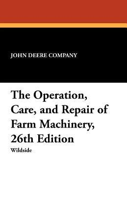 re, and Repair of Farm Machinery, 26th Edition By John Deere Company ( Author ) Sep - 30- 2012 ( Paperback ) } ] (John Deere Company)