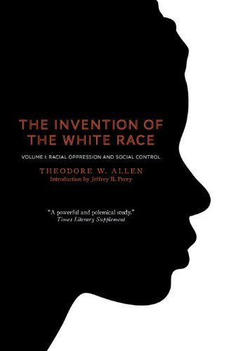 The Invention of the White Race: Racial Oppression and Social Control: 1