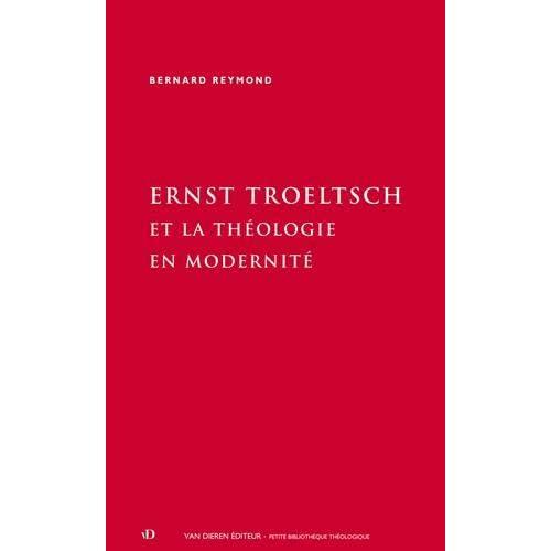 Ernst Troeltsch et la théologie en modernité