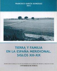 Tierra y Familia en la España Meridional, Siglos Xiii-Xix: Formas de organizacion domestica y reproduccion social por Francisco Garcia González